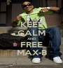 KEEP CALM AND FREE MAX-B - Personalised Poster A1 size