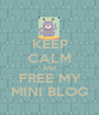 KEEP CALM AND FREE MY MINI BLOG - Personalised Poster A1 size