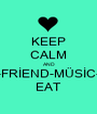 KEEP CALM AND -FRİEND-MÜSİC- EAT - Personalised Poster A1 size