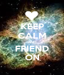 KEEP CALM AND FRIEND ON - Personalised Poster A1 size