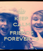 KEEP CALM AND FRIENDS FOREVER <3 - Personalised Poster A1 size