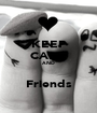 KEEP CALM AND  Friends - Personalised Poster A1 size