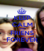 KEEP CALM AND FRIENS FOREVER - Personalised Poster A1 size