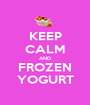 KEEP CALM AND FROZEN YOGURT - Personalised Poster A1 size