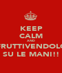 KEEP CALM AND FRUTTIVENDOLO SU LE MANI!! - Personalised Poster A1 size