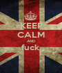 KEEP CALM AND fuck.  - Personalised Poster A1 size