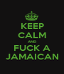 KEEP CALM AND FUCK A JAMAICAN - Personalised Poster A1 size