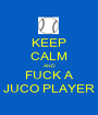 KEEP CALM AND FUCK A JUCO PLAYER - Personalised Poster A1 size