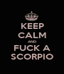 KEEP CALM AND FUCK A SCORPIO - Personalised Poster A1 size
