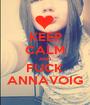 KEEP CALM AND FUCK ANNAVOIG - Personalised Poster A1 size