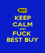 KEEP CALM AND FUCK  BEST BUY - Personalised Poster A1 size