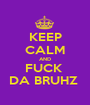 KEEP CALM AND FUCK  DA BRUHZ  - Personalised Poster A1 size