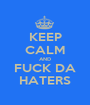 KEEP CALM AND FUCK DA HATERS - Personalised Poster A1 size