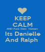 KEEP CALM AND Fuck Dem  Hatters  Its Danielle And Ralph  - Personalised Poster A1 size
