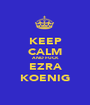 KEEP CALM AND FUCK EZRA KOENIG - Personalised Poster A1 size