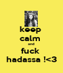 keep  calm  and  fuck   hadassa !<3  - Personalised Poster A1 size