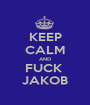 KEEP CALM AND FUCK  JAKOB - Personalised Poster A1 size