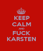 KEEP CALM AND FUCK KARSTEN - Personalised Poster A1 size