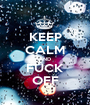 KEEP CALM AND FUCK OFF - Personalised Poster A1 size