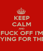 KEEP CALM AND FUCK OFF I'M STUDYING FOR THE BAR - Personalised Poster A1 size