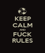 KEEP CALM AND FUCK RULES - Personalised Poster A1 size