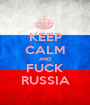 KEEP CALM AND FUCK RUSSIA - Personalised Poster A1 size