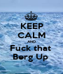 KEEP CALM AND Fuck that  Berg Up  - Personalised Poster A1 size
