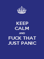 KEEP CALM AND FUCK THAT JUST PANIC - Personalised Poster A1 size