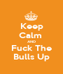 Keep Calm  AND Fuck The Bulls Up - Personalised Poster A1 size
