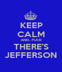 KEEP CALM AND.. FUCK THERE'S JEFFERSON - Personalised Poster A1 size