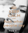 KEEP CALM AND fuck what  people say - Personalised Poster A1 size