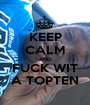 KEEP CALM AND FUCK WIT A TOPTEN - Personalised Poster A1 size