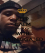 KEEP CALM AND FUCK  WITH DATNIGGA_ED - Personalised Poster A1 size