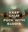 KEEP CALM AND FUCK WITH ELODIE - Personalised Poster A1 size