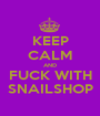 KEEP CALM AND FUCK WITH SNAILSHOP - Personalised Poster A1 size