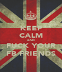 KEEP CALM AND FUCK YOUR FB FRIENDS - Personalised Poster A1 size
