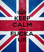 KEEP CALM AND FUCKA UR - Personalised Poster A1 size