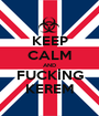 KEEP CALM AND FUCKİNG KEREM - Personalised Poster A1 size