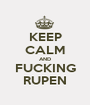 KEEP CALM AND FUCKING RUPEN - Personalised Poster A1 size