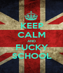 KEEP CALM AND FUCKY SCHOOL - Personalised Poster A1 size