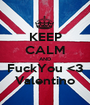 KEEP CALM AND FuckYou <3 Valentino - Personalised Poster A1 size