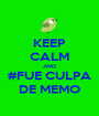 KEEP CALM AND #FUE CULPA DE MEMO - Personalised Poster A1 size