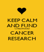 KEEP CALM AND FUND CHILDHOOD CANCER RESEARCH - Personalised Poster A1 size