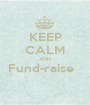 KEEP CALM AND Fund-raise    - Personalised Poster A1 size