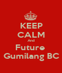 KEEP CALM And Future  Gumilang BC - Personalised Poster A1 size