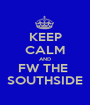KEEP CALM AND FW THE  SOUTHSIDE - Personalised Poster A1 size