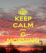 KEEP CALM AND G MORNING - Personalised Poster A1 size