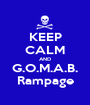 KEEP CALM AND G.O.M.A.B. Rampage - Personalised Poster A1 size