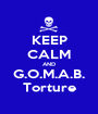 KEEP CALM AND G.O.M.A.B. Torture - Personalised Poster A1 size