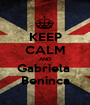 KEEP CALM AND Gabriela  Beninca - Personalised Poster A1 size